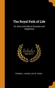 The Royal Path of Life, Haines Thomas L.