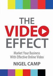 The Video Effect - Market Your Business with Effective Online Video, Camp Nigel