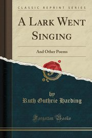 A Lark Went Singing, Harding Ruth Guthrie