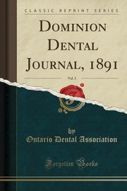 Dominion Dental Journal, 1891, Vol. 3 (Classic Reprint), Association Ontario Dental