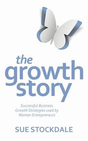 ksiazka tytuł: The Growth Story - Successful Business Growth Strategies Used by Women Entrepreneurs autor: Stockdale Sue