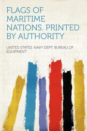 Flags of Maritime Nations. Printed by Authority, Equipment United States. Navy Dept. Bur