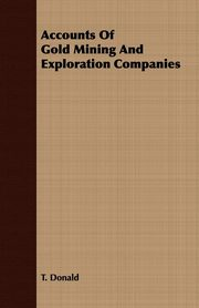 Accounts Of Gold Mining And Exploration Companies, Donald T.