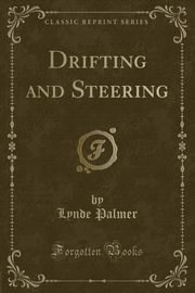 Drifting and Steering (Classic Reprint), Palmer Lynde
