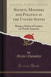Society, Manners and Politics in the United States, Chevalier Michel