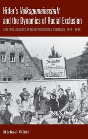 Hitler's Volksgemeinschaftand the Dynamics of Racial Exclusion, Wildt Michael