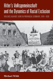 Hitler's Volksgemeinschaft and the Dynamics of Racial Exclusion, Wildt Michael