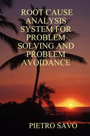 Root Cause Analysis System for Problem Solving and Problem Avoidance, Savo Pietro