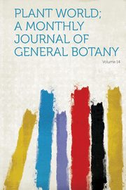 Plant World; a Monthly Journal of General Botany Volume 14, HardPress