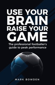 Use Your Brain Raise Your Game, Bowden Mark