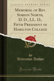 Memorial of Rev. Simeon North, D. D., LL. D., Fifth President of Hamilton College (Classic Reprint), Author Unknown