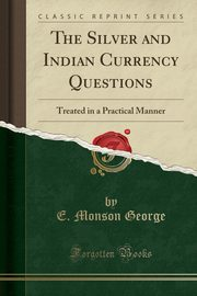 The Silver and Indian Currency Questions, George E. Monson